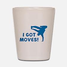 I GOT MOVES! Shot Glass