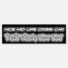 Mid Life Crisis Car - Shit Bigger Bumper Bumper Bumper Sticker