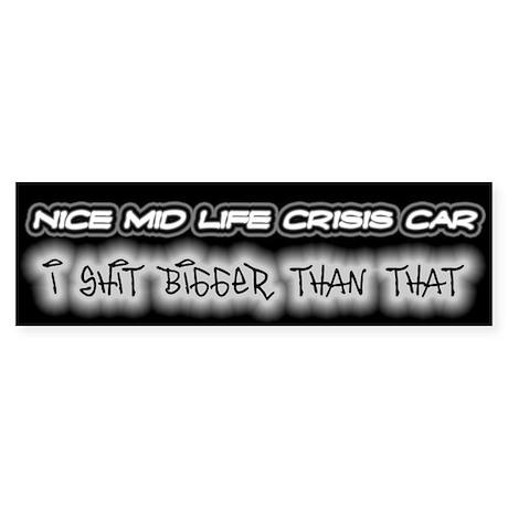 Mid Life Crisis Car - Shit Bigger Bumper Sticker