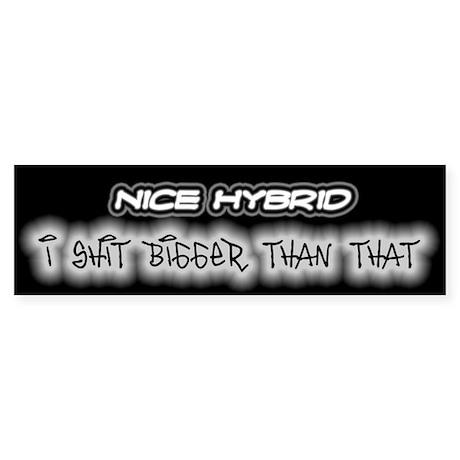 Nice Hybrid - I Shit Bigger Bumper Sticker
