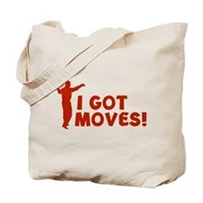 I GOT MOVES! Tote Bag