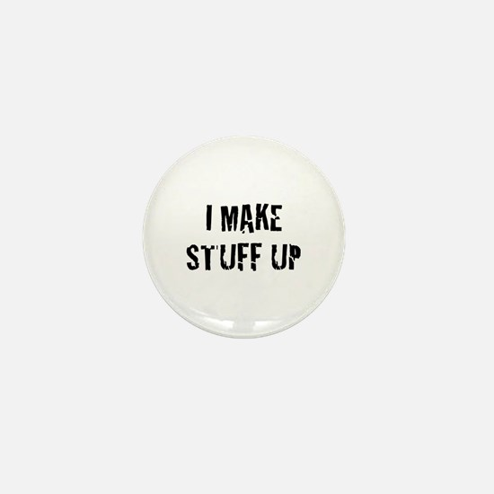 I Make Stuff Up Mini Button