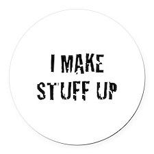 I Make Stuff Up Round Car Magnet