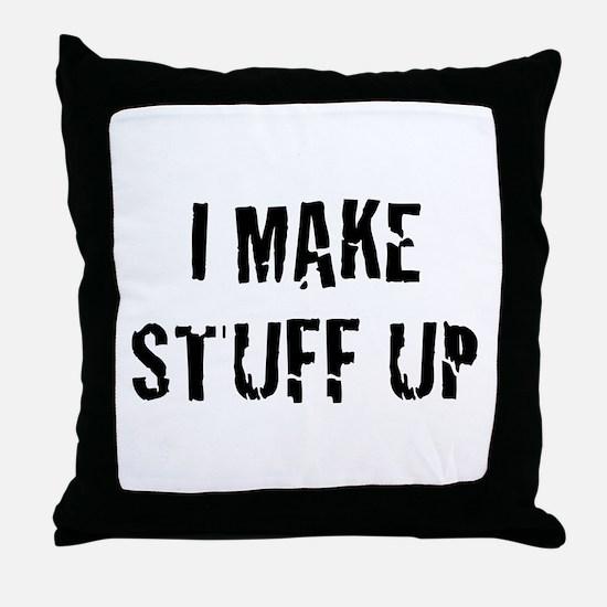 I Make Stuff Up Throw Pillow