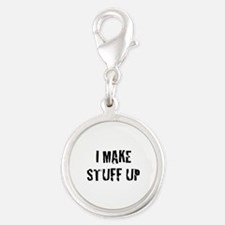 I Make Stuff Up Silver Round Charm