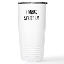I Make Stuff Up Travel Mug