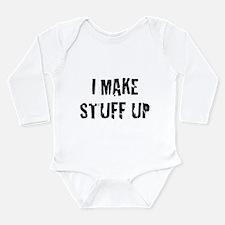 I Make Stuff Up Long Sleeve Infant Bodysuit