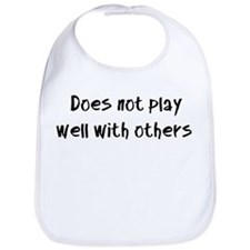 Does not play well with others. Bib