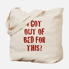 I Got Out Of Bed For This? Tote Bag
