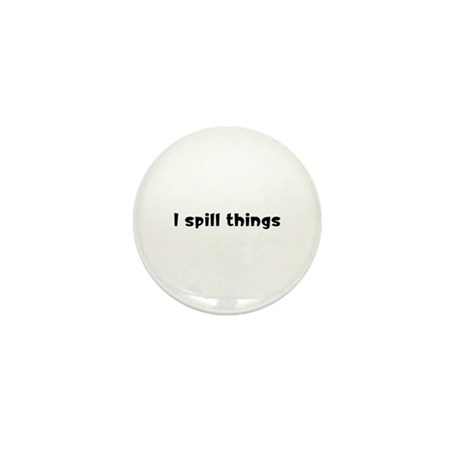 I Spill Things Mini Button (10 pack)