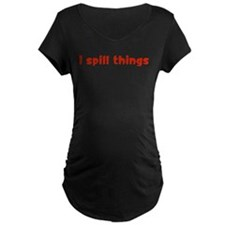 I Spill Things T-Shirt