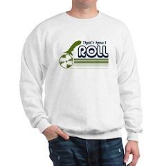That's How I Roll (pizza) Sweatshirt