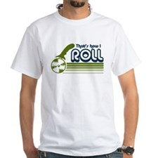 That's How I Roll (pizza) Shirt