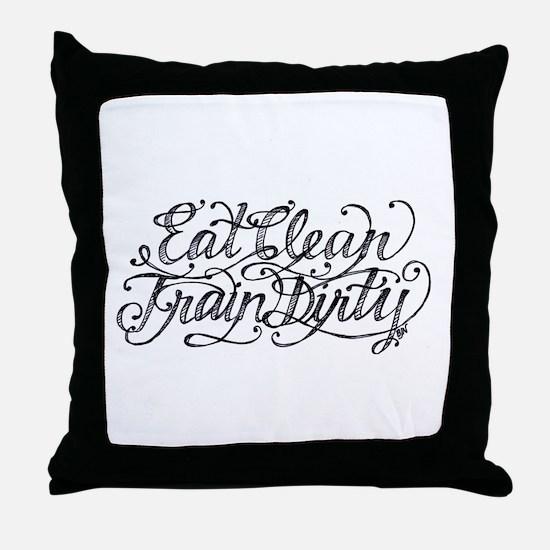 Eat Clean Train Dirty Throw Pillow
