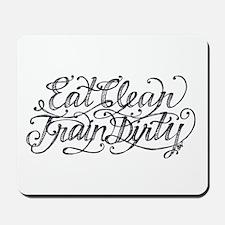 Eat Clean Train Dirty Mousepad
