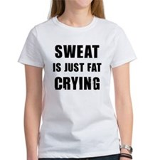 Funny Sweat is Fat Crying Shirt T-Shirt