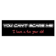 You Can't Scare Me - Two Year Old Bumper Bumper Sticker