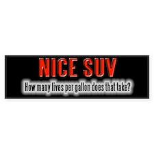 Nice SUV - Lives Per Gallon Bumper Bumper Sticker