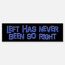 Left Has Never Been So Right Bumper Bumper Bumper Sticker