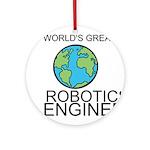 Worlds Greatest Robotics Engineer Ornament (Round)
