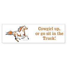 Cowgirl up, or go sit in the Truck! Bumper Bumper Sticker