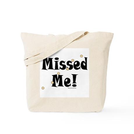 Missed Me! Tote Bag