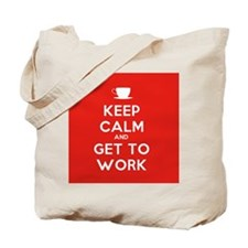Keep Calm and Get to Work Tote Bag