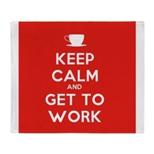 Keep Calm and Get to Work Throw Blanket