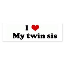 I Love My twin sis Bumper Car Sticker