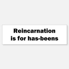 Reincarnation is for has-beens Bumper Bumper Bumper Sticker