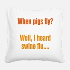 When Pigs Fly Square Canvas Pillow