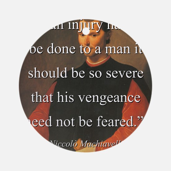 If An Injury Has To Be Done - Machiavelli Round Or