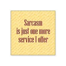 "Sarcasm Service Square Sticker 3"" x 3"""