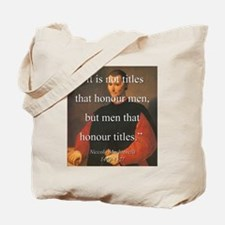 It Is Not Titles Tha Honour Men - Machiavelli Tote