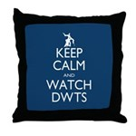 Keep Calm Watch DWTS Throw Pillow