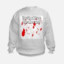 You should see the other guy! Sweatshirt