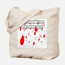You should see the other guy! Tote Bag