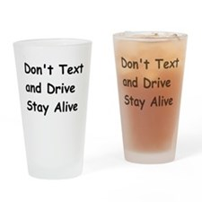 Don't Text and Drive Stay Alive Drinking Glass