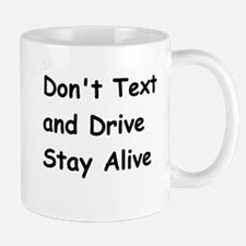 Don't Text and Drive Stay Alive Mug