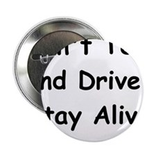 """Don't Text and Drive Stay Alive 2.25"""" Button"""