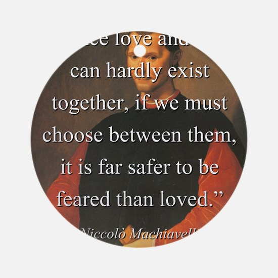 Since Love And Fear - Machiavelli Round Ornament