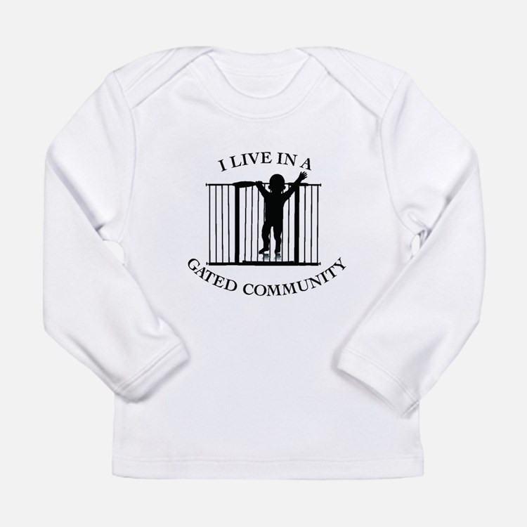 I LIVE IN A GATED COMMUNITY Long Sleeve T-Shirt