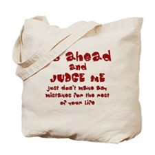 Go Ahead and Judge Me Tote Bag