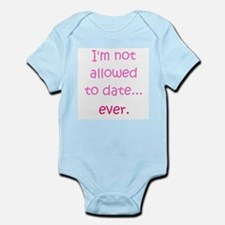 I'm not allowed to date...ever. Infant Bodysuit