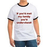 If you met my family youd understand Ringer T