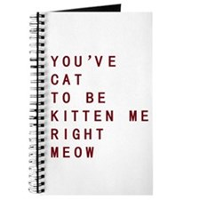 Youve Cat To Be Kitten Me Right Meow Journal