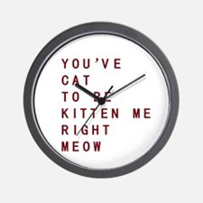 Youve Cat To Be Kitten Me Right Meow Wall Clock