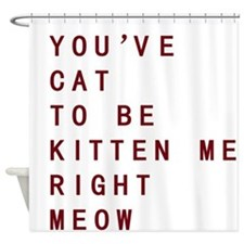 Youve Cat To Be Kitten Me Right Meow Shower Curtai