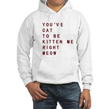 Youve Cat To Be Kitten Me Right Meow Hoodie