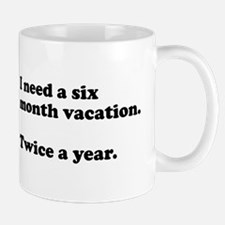 I need a six month vacation Mug